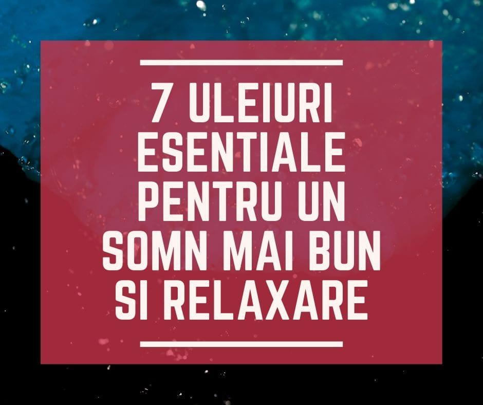7 Uleiuri Esentiale Pentru un Somn mai Bun si Relaxare