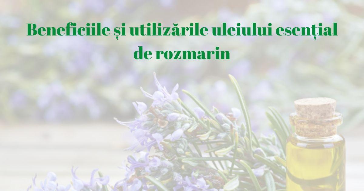 Beneficiile și utilizările uleiului esențial de rozmarin