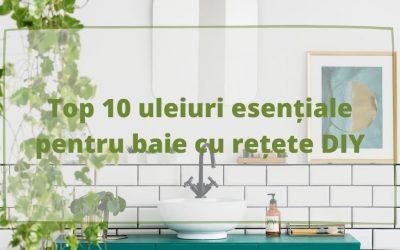 Top 10 uleiuri esențiale pentru baie cu rețete DIY